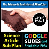 Science Reading #25 - The Evolution of Skin Color Sub Plan (Google Slides, PDFs)