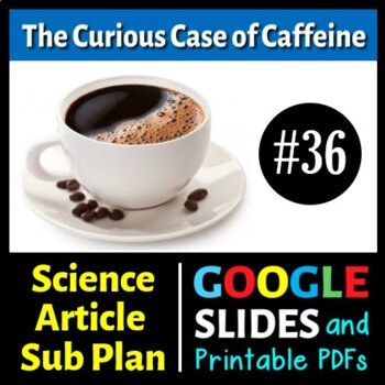 Science Literacy Reading #36 - The Curious Case of Caffeine - Science Sub Plan