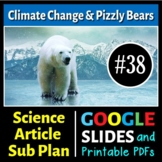 Science Reading #38 - Climate Change& Pizzly Bears Sub Plan (Google Slide & PDF)