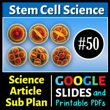 Science Literacy Reading #50 - Stem Cell Science - Secondary Science Sub Plan