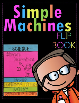 Science ~ STEM ~ Simple Machines Flipbook and STEM Project