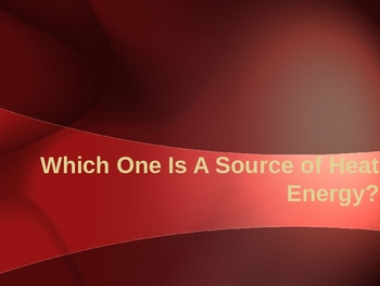 Science: Sources of Heat PowerPoint