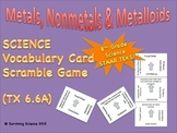 Science Vocabulary Scramble: Metals, Nonmetals and Metalloids (TX TEKS 6.6A)