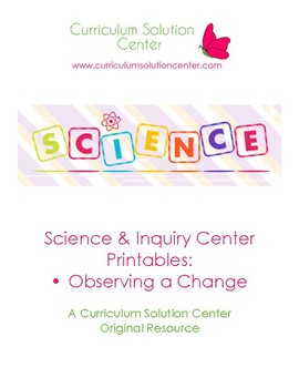 Science and Inquiry Center Printables: Observing a Change