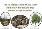 Scientific Method Interactive PowerPoint Case Study #2: Bark of the Willow Tree
