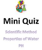 Mini Quiz: Scientific Method, Properties of Water, & pH