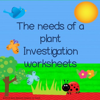 Investigation worksheets - The needs of a plant