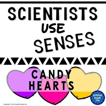 Scientists use Senses - candy hearts