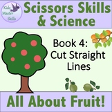 Scissors Skills and Science - Book 4: ALL ABOUT FRUIT - Cut Straight Lines
