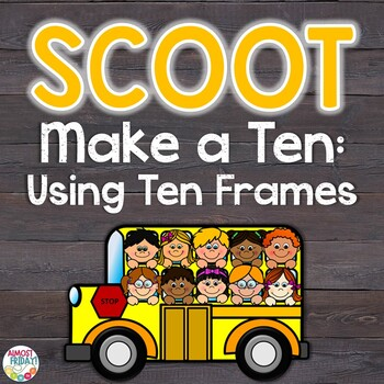 Make a Ten Using Ten Frames Scoot Game