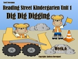 Scott Foresman Reading Street Kindergarten Unit 1 Dig Dig Digging  Week 6