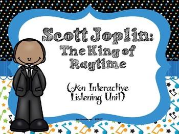 Scott Joplin-The King of Ragtime:  An Interactive Listening Unit - PPT Edition