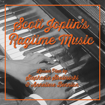 Scott Joplin'S Ragtime Music Lesson Plan Musical Lesson Plan | Tpt