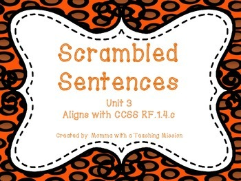 Scrambled Sentences CCSS RF.1.4.c , RF.K.4 , RF.2.4. Unit 3