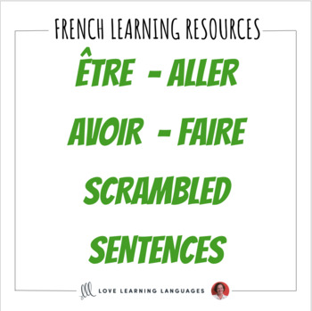 French Scrambled Sentences Exercise:  ALLER, ÊTRE, AVOIR, FAIRE