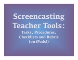 Screencasting Teacher Tools: Tasks, Procedures, Checklists and Rubric (on iPads)