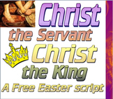 Script: Christ the Servant, Christ the King (Easter)