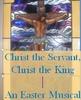 Script: Christ the Servant, Christ the King (Easter)