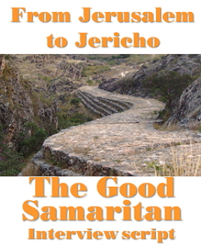 Script: From Jerusalem to Jericho: Good Samaritan Interview