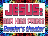 Script: Jesus our High Priest (readers' theater)