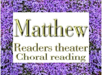 Script: Matthew reader's theater and choral reading