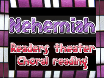 Script: Nehemiah reader's theater and choral reading