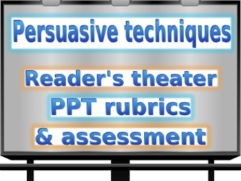 Bundle: Persuasive techniques (reader's theater, project, PPT, rubrics)