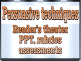 Bundle: Persuasive techniques (reader's theater, project, PPT, rubrics)
