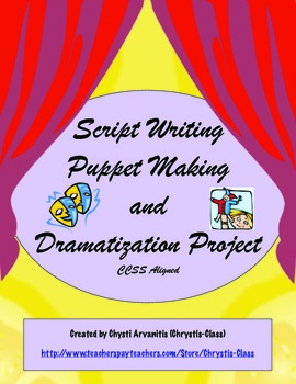 Script Writing, Puppet Making, and Dramatization Project:  CCSS Aligned