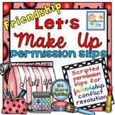 Friendship Scripted Permission Slips for Starting The Make Up Process