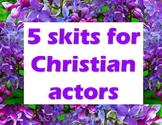 Scripts: 5 Skits for Christian Actors - April 2009