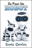 Se Fossi Un Robot (Italian Edition)