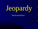Search and Seizure: Jeopardy