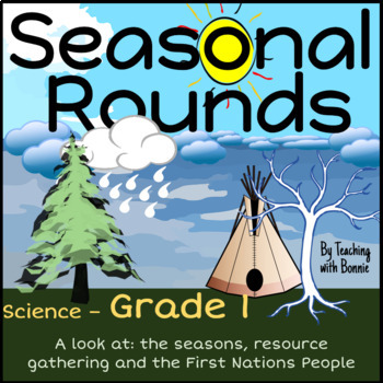 d4144c56d7a6 Seasonal Rounds Grade 1 Science New BC Curriculum by Bonnie Lanigan
