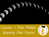 Earth and Moon Motions (Seasons) Jeopardy Style Review