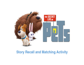 Secret Life of Pets Story Recall & Matching Activity