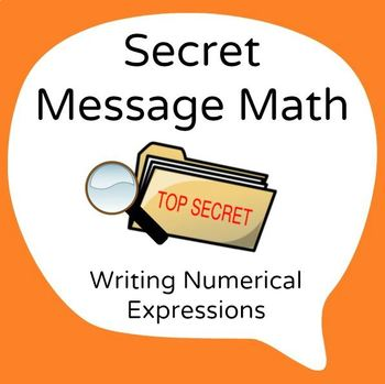 Secret Message Math - Writing and Translating Numerical Expressions