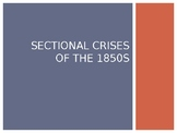 Sectional Crises of the 1850s: PowerPoint to Accompany Fir