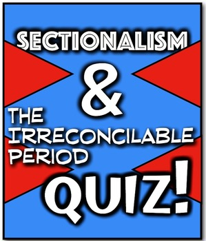 Sectionalism and The Irreconcilable Period Quiz! Buildup to Civil War! 1850s!