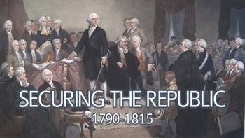 Securing the Republic (1790-1815) PowerPoint