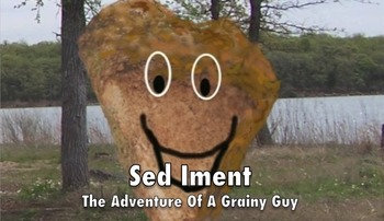 Sed Iment The Adventure of a Grainy Guy