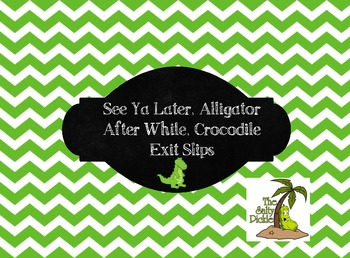 See Ya Later, Alligator/After While, Crocodile  Exit Slips