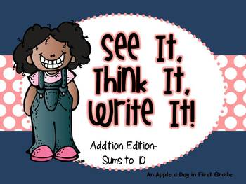 See it, Think it, Write it! Addition Edition Sums to 10