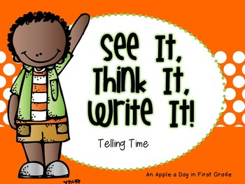 See it, Think it, Write it!  Telling Time