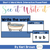 Short U Word Work Interactive PowerPoint: See it Write it