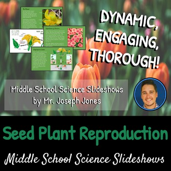 Seed Plant Reproduction: A Life Sciences Slideshow!