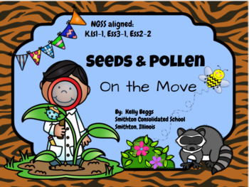 Seeds and Pollen On The Move (A NGSS Aligned K.LS.1-1, ESS3-1, ESS2-2)