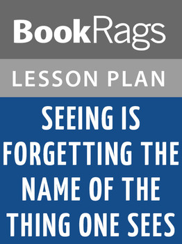 Seeing Is Forgetting the Name of the Thing One Sees: Lesson Plans