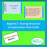 Algebra 2 - Seeing Structure in Expressions Task Cards