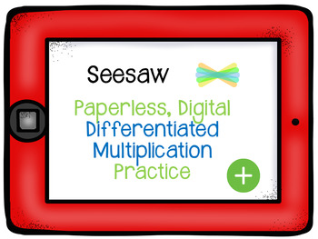 Seesaw- Differentiated Multiplication Practice activities